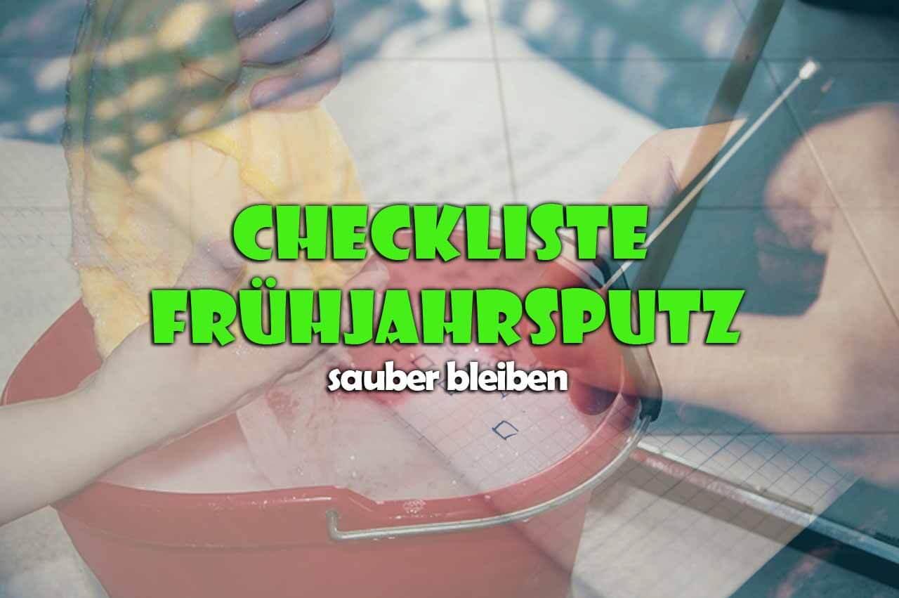 Frühjahrsputz Checkliste frühjahrsputz checkliste als master plan mit tipps checklisteo